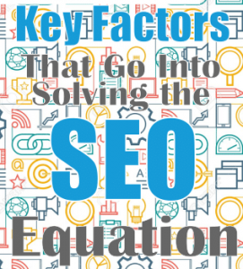 Key Factors That Go Into Solving The Search Engine Optimization (SEO) Equation